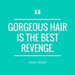 Gorgeous hair is the best revenge.