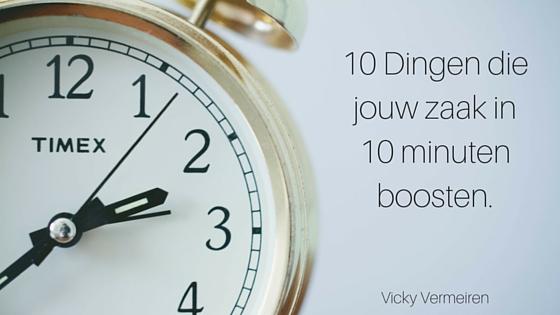 10 Dingen Die Jouw Zaak In 10 Minuten Boosten.