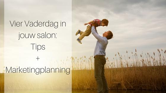 Vier Vaderdag In Jouw Salon  Tips + Marketingplanning