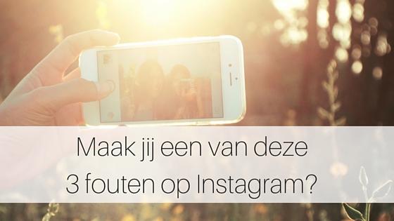 Maak Jij Een Van Deze 3 Fouten Op Instagram