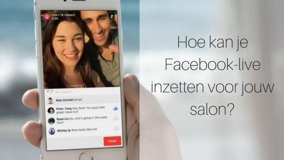 Hoe Kan Je Facebook Live Inzetten Voor Jouw Salon