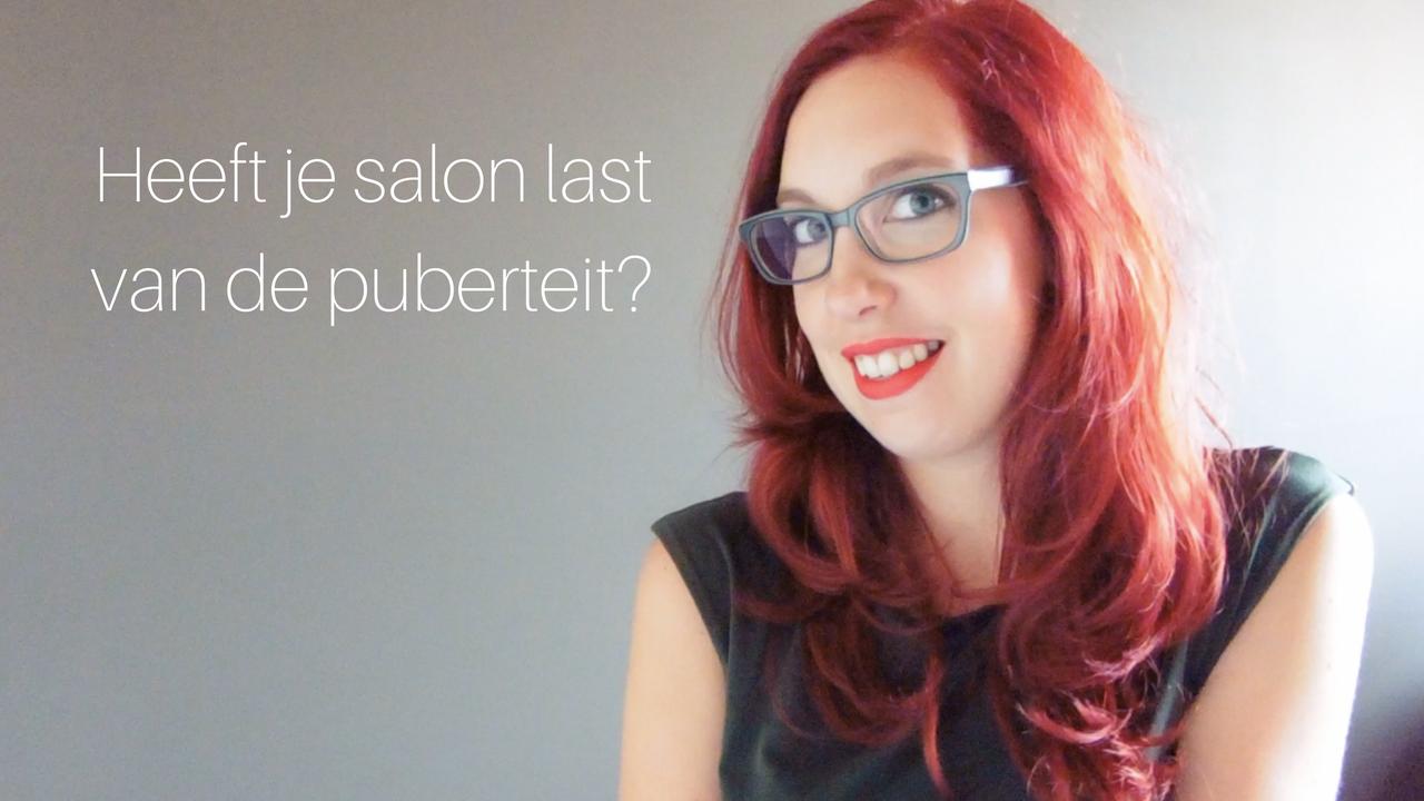 Heeft Je Salon Last Van De Puberteit
