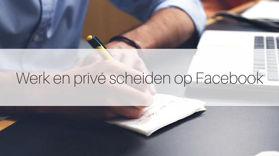Werk En Prive Scheiden Op Facebook