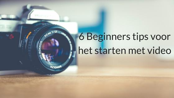 6 Beginners Tips Voor Het Starten Met Video
