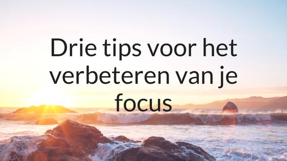 Drie Tips Voor Het Verbeteren Van Je Focus