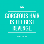 Gorgeous hair is the best revenge.