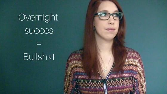 Overnight Succes=Bullsh T
