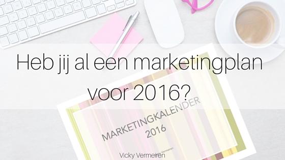 Heb Jij Al Een Marketingplan Voor 2016