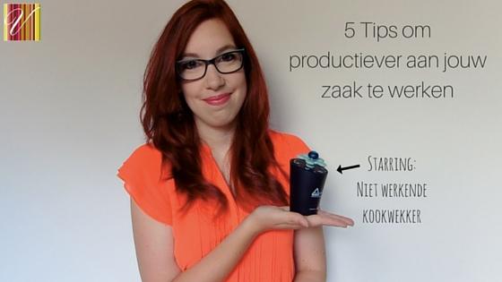 5 Tips Om Productiever Aan Jouw Zaak Te Werken