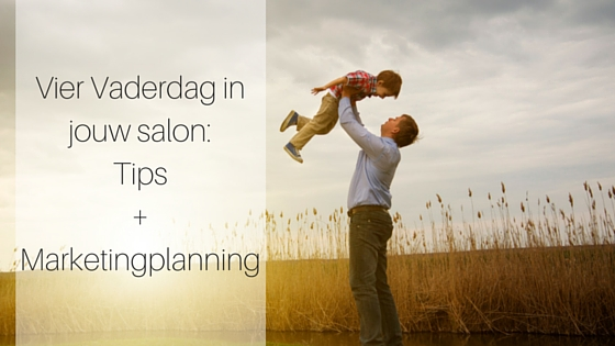 Vier Vaderdag In Jouw Salon  Tips + Marketingplanning