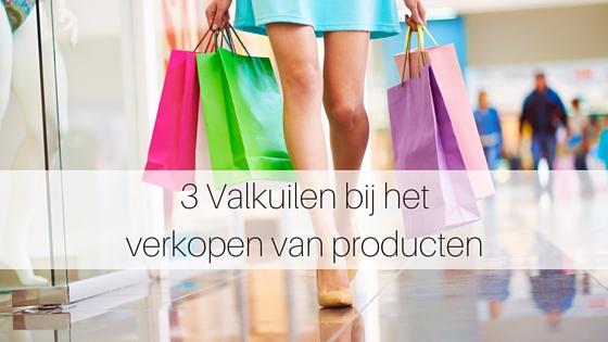 3 Valkuilen Bij Het Verkopen Van Producten
