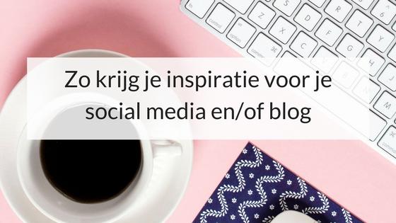 Zo Krijg Je Inspiratie Voor Je Social Media En/of Blog
