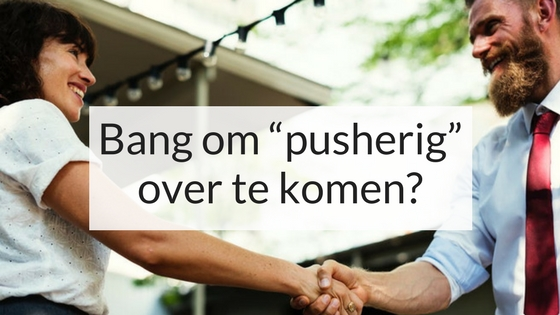 """Bang Om """"pusherig"""" Over Te Komen"""