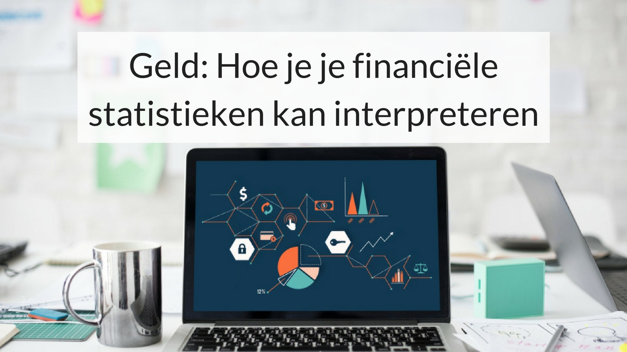 Geld: Hoe Je Je Financiële Statistieken Kan Interpreteren