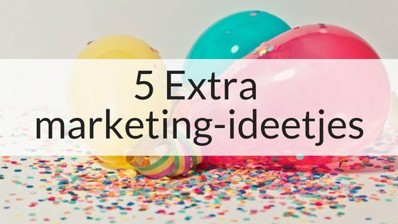 5 Extra Marketing-ideetjes