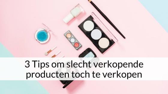 3 Tips Om Slecht Verkopende Producten Toch Te Verkopen