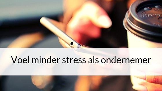 Voel Minder Stress Als Ondernemer