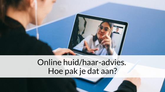 Online Huid/haar-advies. Hoe Pak Je Dat Aan?