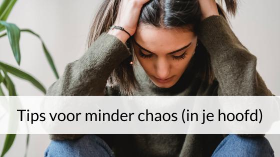 Tips Voor Minder Chaos (in Je Hoofd)