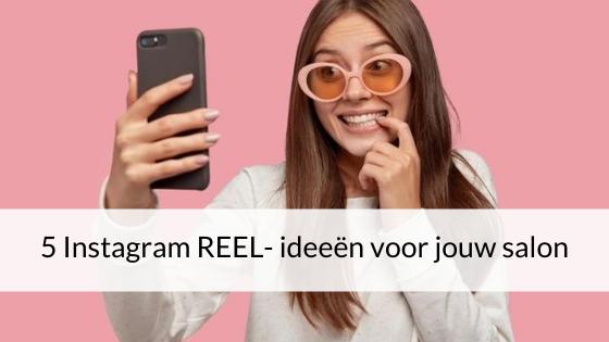 5 Instagram REEL- Ideeën Voor Jouw Salon